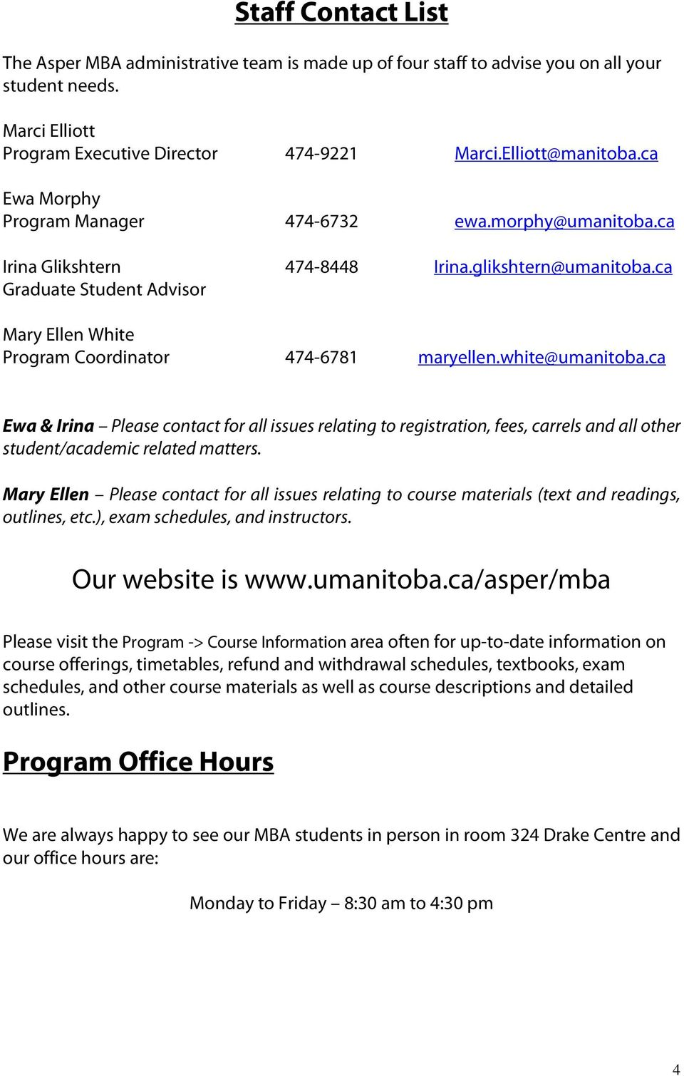 white@umanitoba.ca Ewa & Irina Please contact for all issues relating to registration, fees, carrels and all other student/academic related matters.