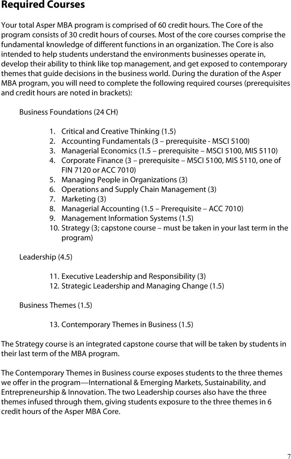 The Core is also intended to help students understand the environments businesses operate in, develop their ability to think like top management, and get exposed to contemporary themes that guide