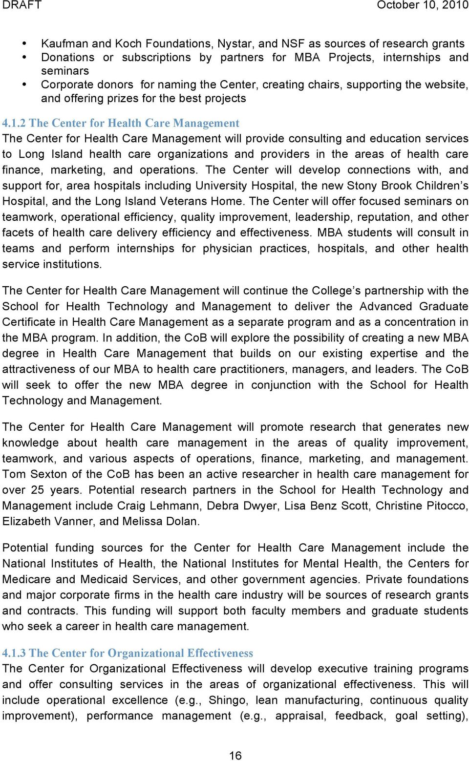 2 The Center for Health Care Management The Center for Health Care Management will provide consulting and education services to Long Island health care organizations and providers in the areas of