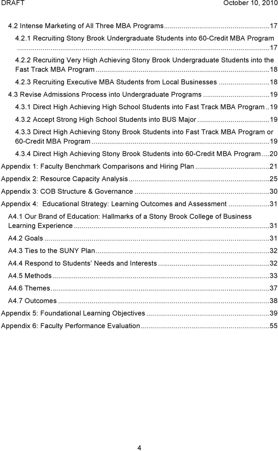 .19 4.3.2 Accept Strong High School Students into BUS Major...19 4.3.3 Direct High Achieving Stony Brook Students into Fast Track MBA Program or 60-Credit MBA Program...19 4.3.4 Direct High Achieving Stony Brook Students into 60-Credit MBA Program.