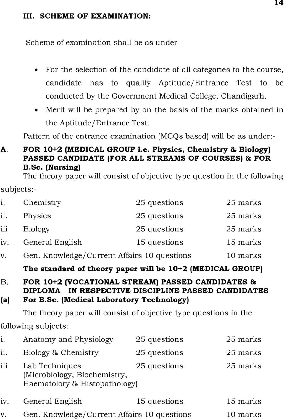 Pattern of the entrance examination (MCQs based) will be as under:- A. F 10+2 (MEDICAL GROUP i.e. Physics, Chemistry & Biology) PASSED CANDIDATE (F ALL STREAMS OF COURSES) & F B.Sc.