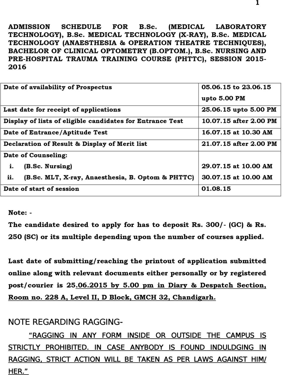 06.15 upto 5.00 PM Display of lists of eligible candidates for Entrance Test 10.07.15 after 2.00 PM Date of Entrance/Aptitude Test 16.07.15 at 10.