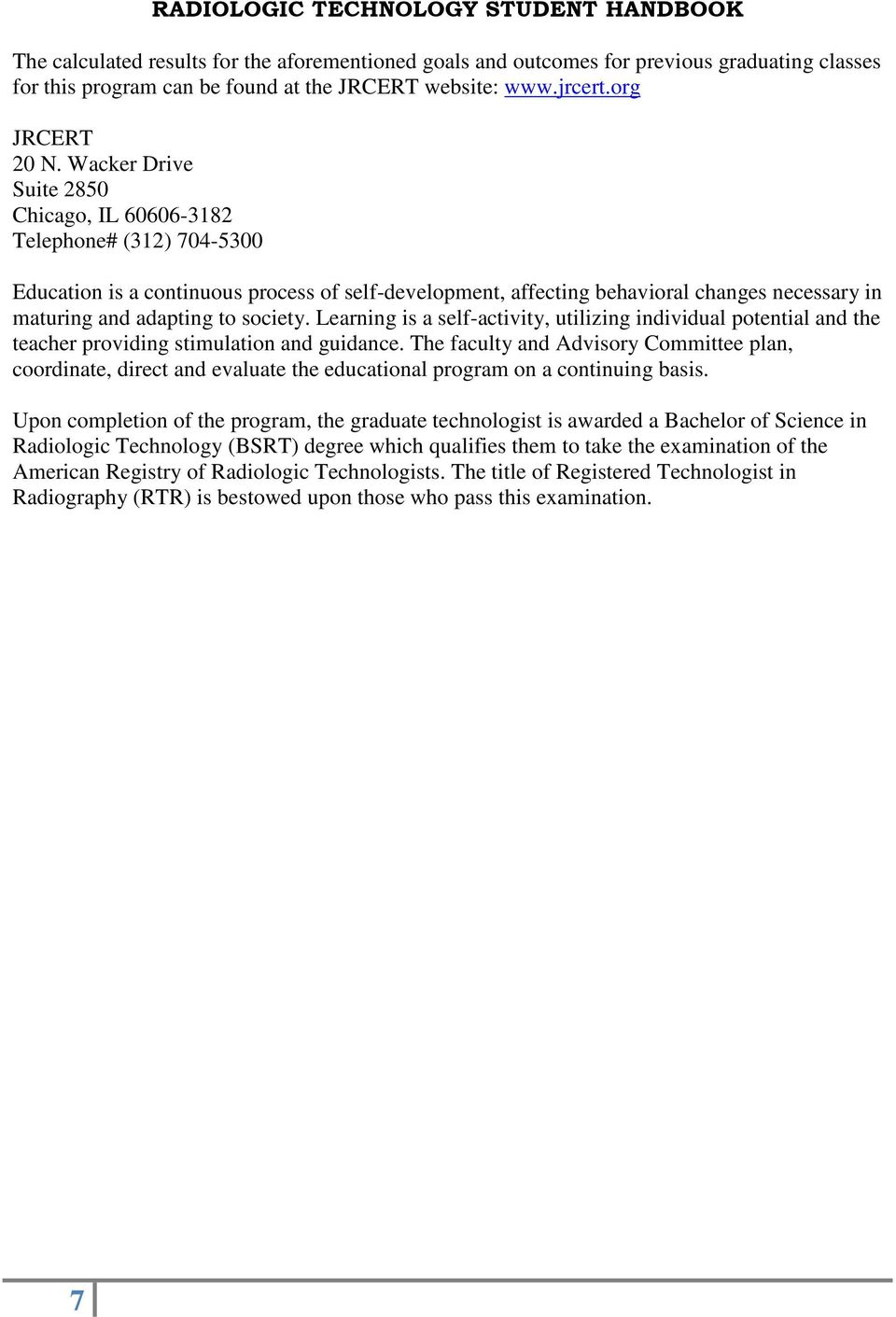 society. Learning is a self-activity, utilizing individual potential and the teacher providing stimulation and guidance.