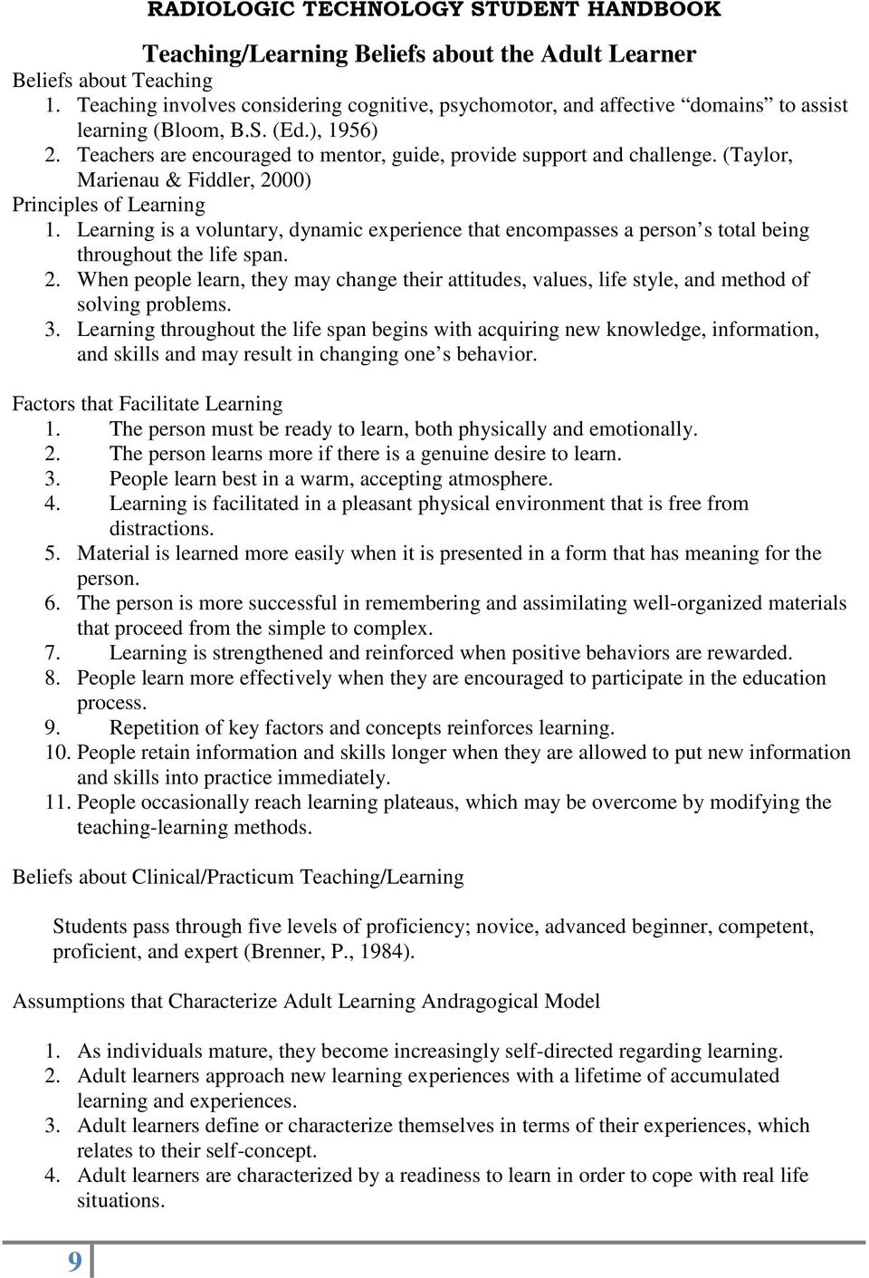 (Taylor, Marienau & Fiddler, 2000) Principles of Learning 1. Learning is a voluntary, dynamic experience that encompasses a person s total being throughout the life span. 2. When people learn, they may change their attitudes, values, life style, and method of solving problems.