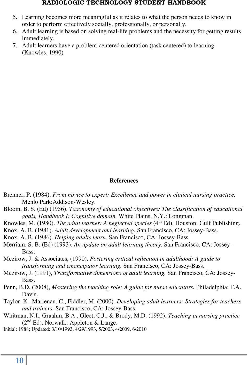 (Knowles, 1990) References Brenner, P. (1984). From novice to expert: Excellence and power in clinical nursing practice. Menlo Park:Addison-Wesley. Bloom, B. S. (Ed) (1956).