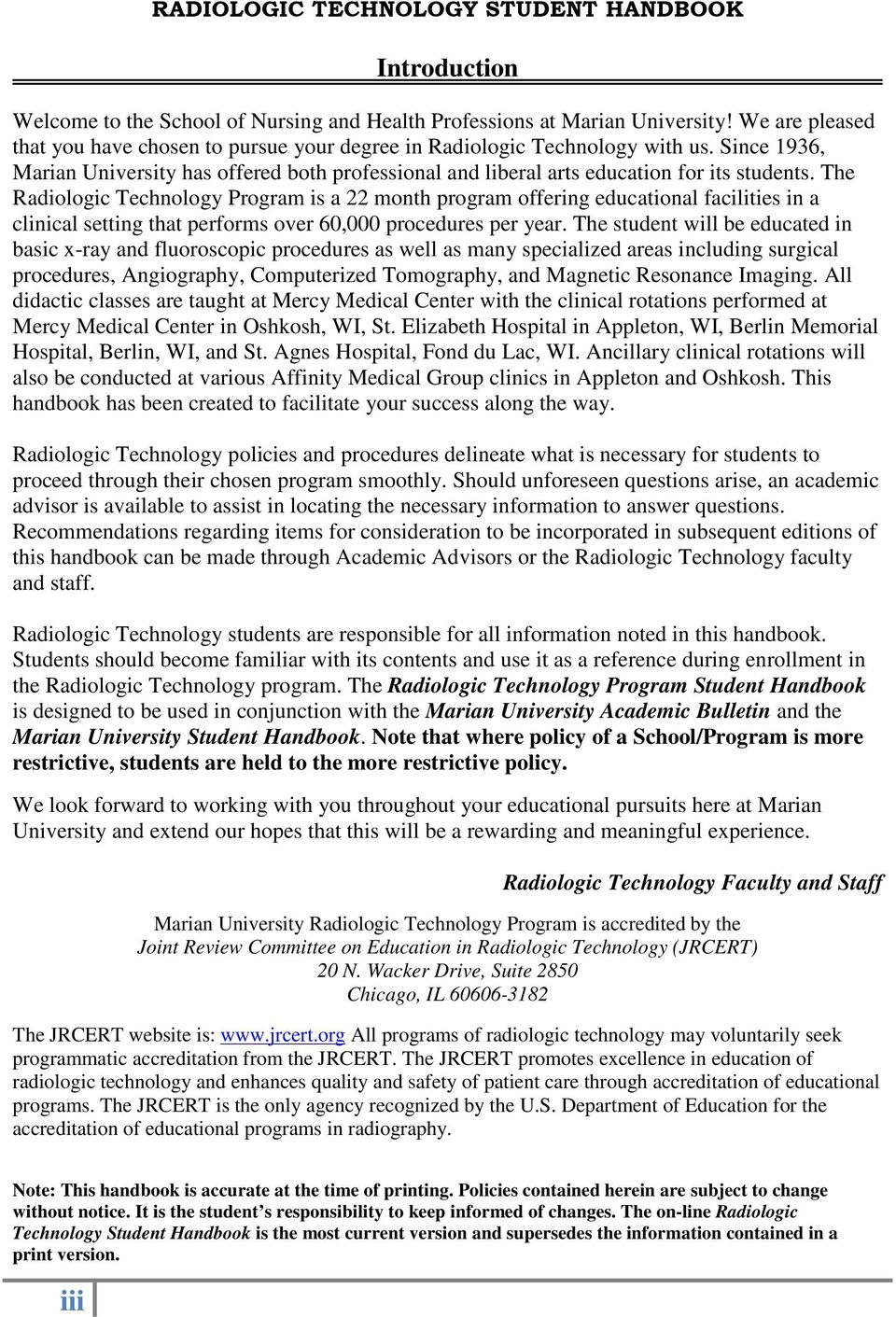 The Radiologic Technology Program is a 22 month program offering educational facilities in a clinical setting that performs over 60,000 procedures per year.
