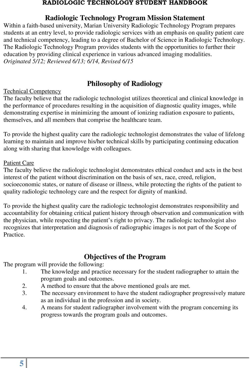 The Radiologic Technology Program provides students with the opportunities to further their education by providing clinical experience in various advanced imaging modalities.