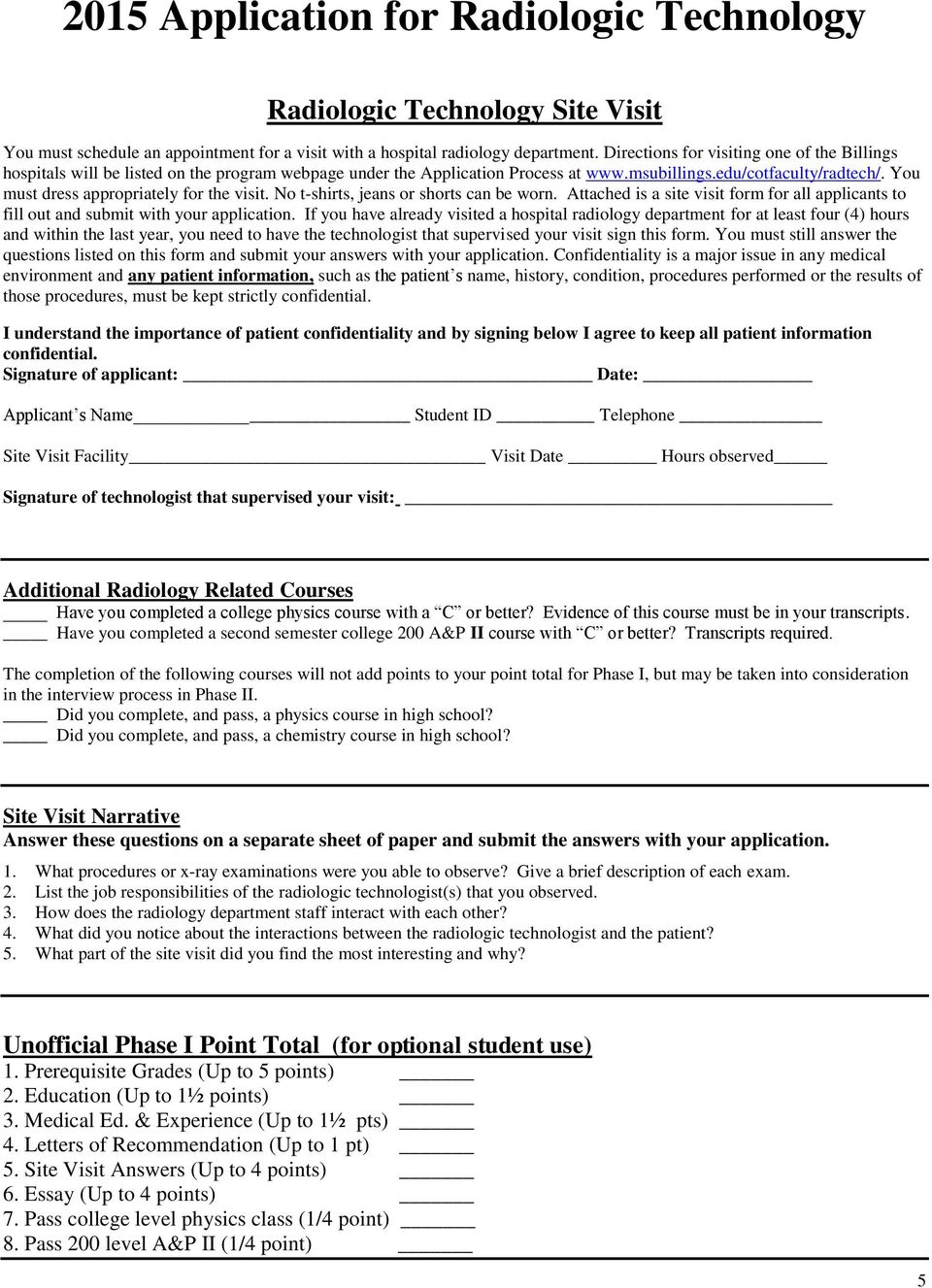 You must dress appropriately for the visit. No t-shirts, jeans or shorts can be worn. Attached is a site visit form for all applicants to fill out and submit with your application.