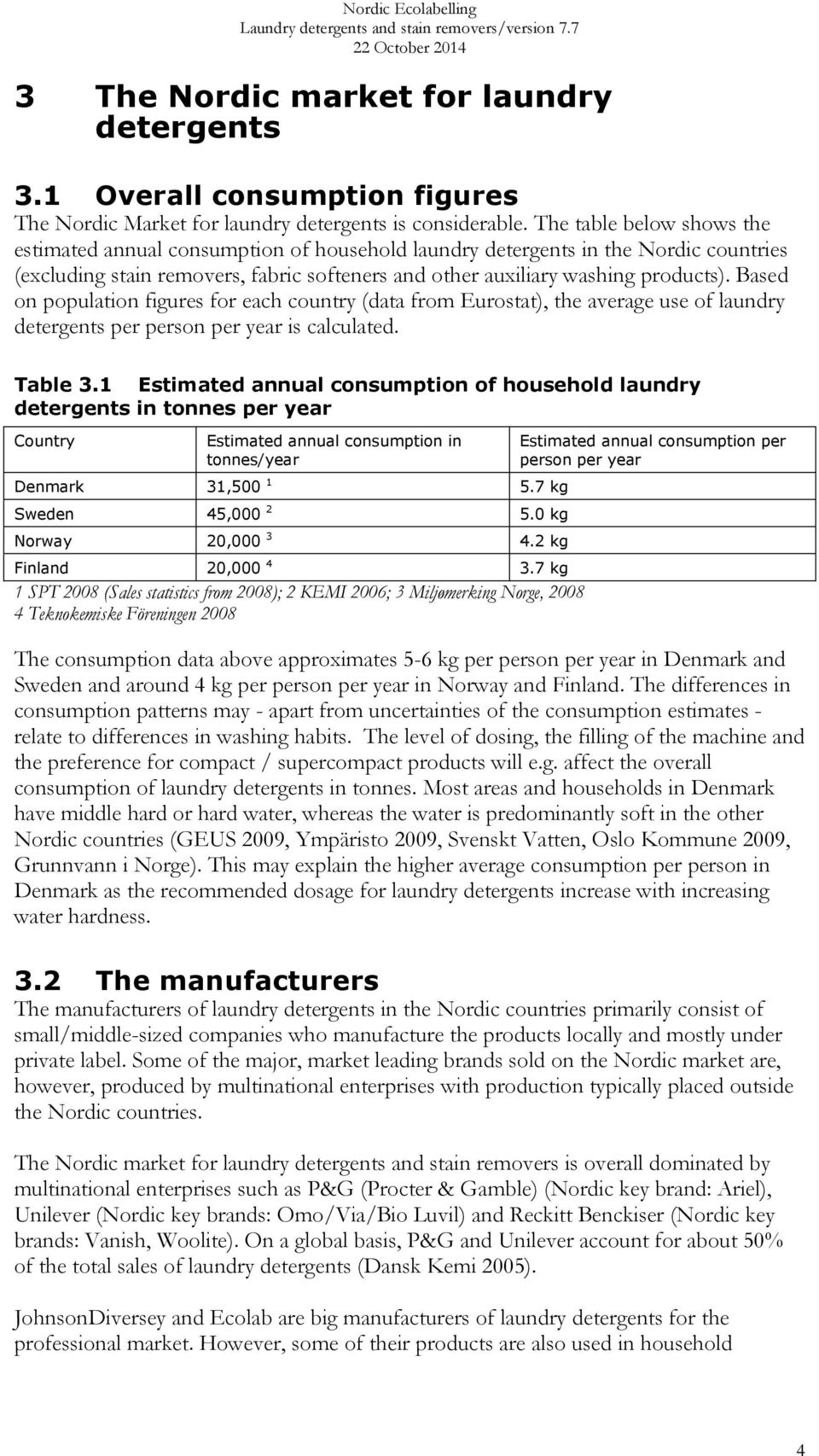 Based on population figures for each country (data from Eurostat), the average use of laundry detergents per person per year is calculated. Table 3.