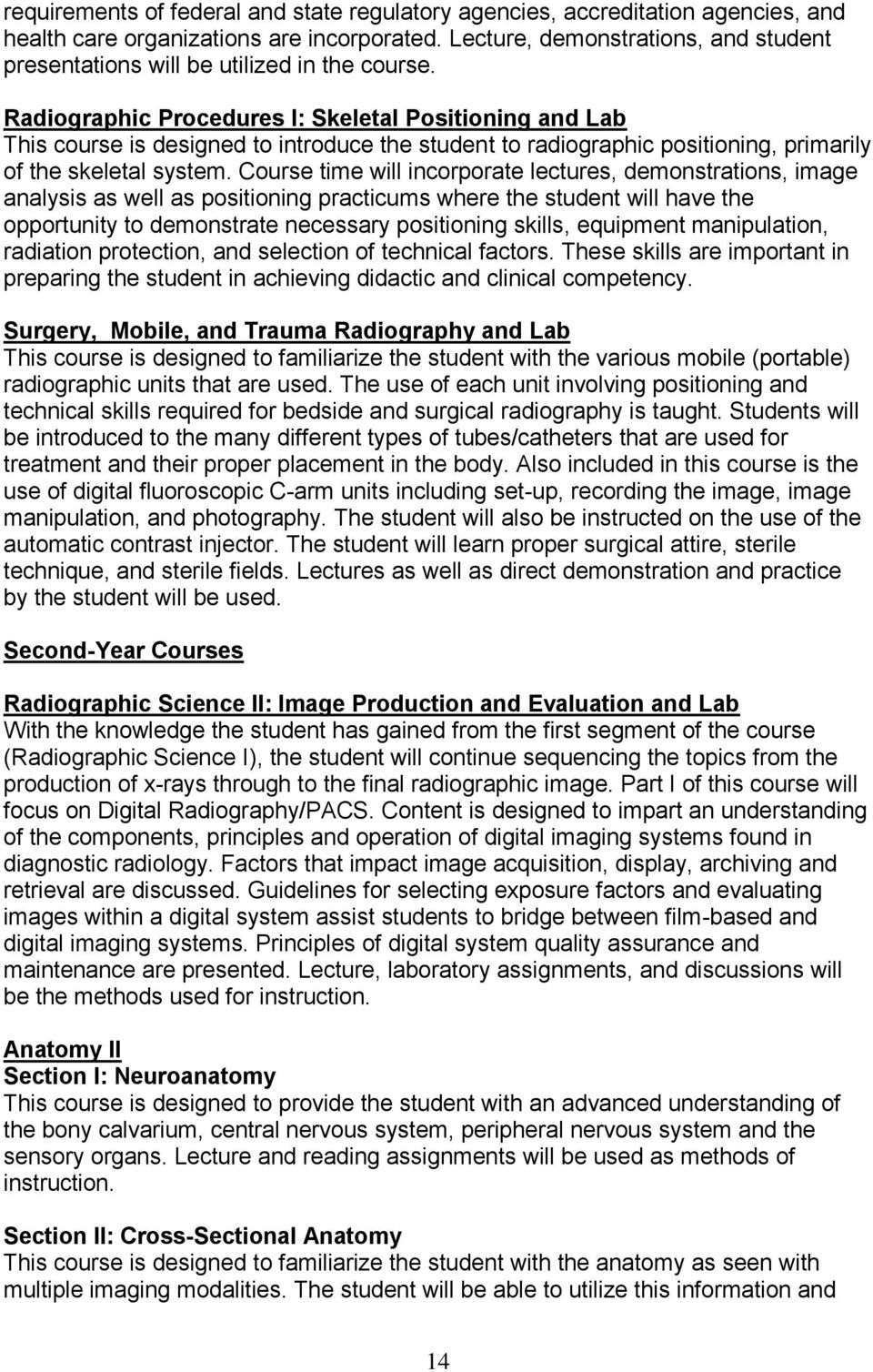 Radiographic Procedures I: Skeletal Positioning and Lab This course is designed to introduce the student to radiographic positioning, primarily of the skeletal system.