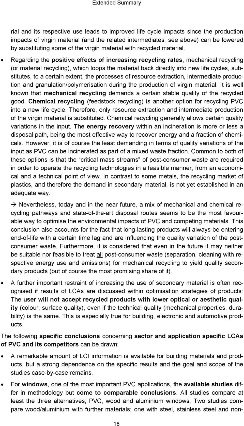 Regarding the positive effects of increasing recycling rates, mechanical recycling (or material recycling), which loops the material back directly into new life cycles, substitutes, to a certain