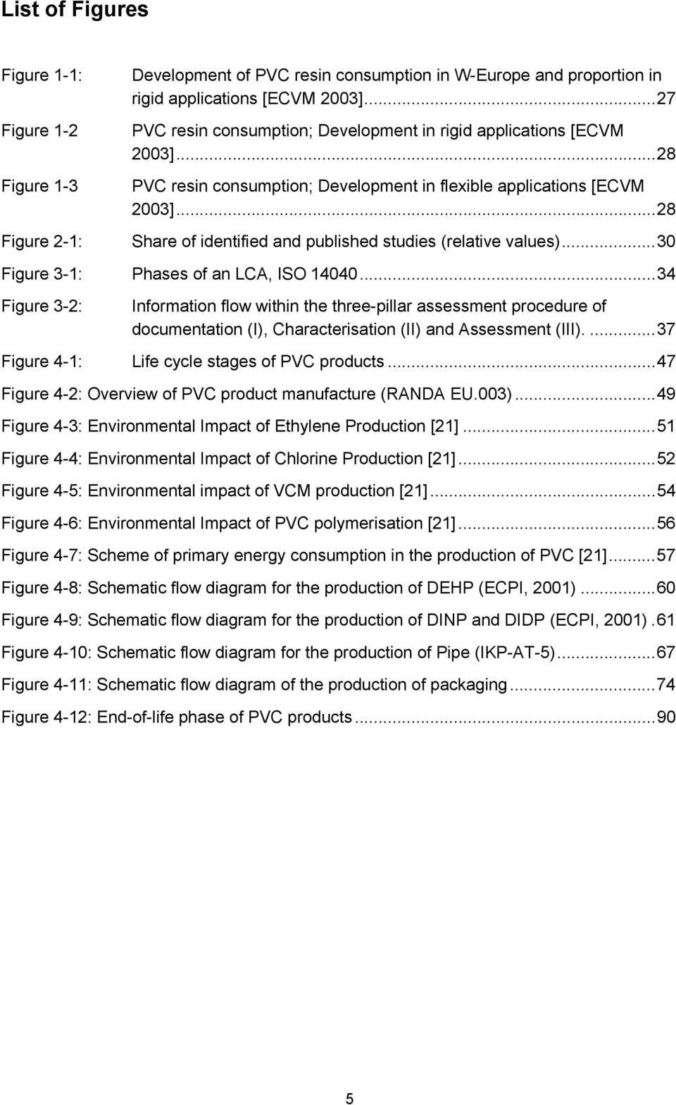 ..28 Share of identified and published studies (relative values)...30 Figure 3-1: Phases of an LCA, ISO 14040.