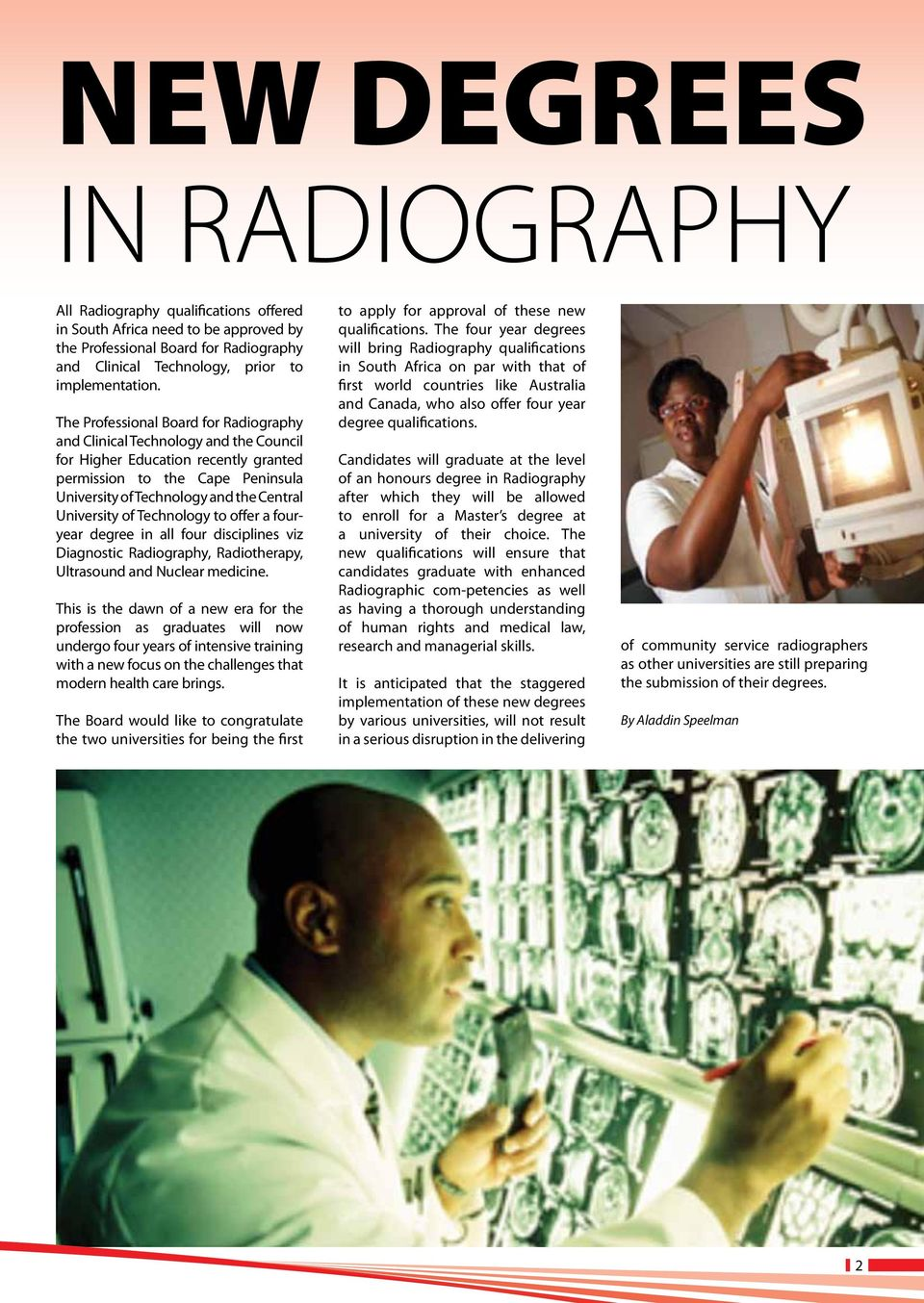 University of Technology to offer a fouryear degree in all four disciplines viz Diagnostic Radiography, Radiotherapy, Ultrasound and Nuclear medicine.