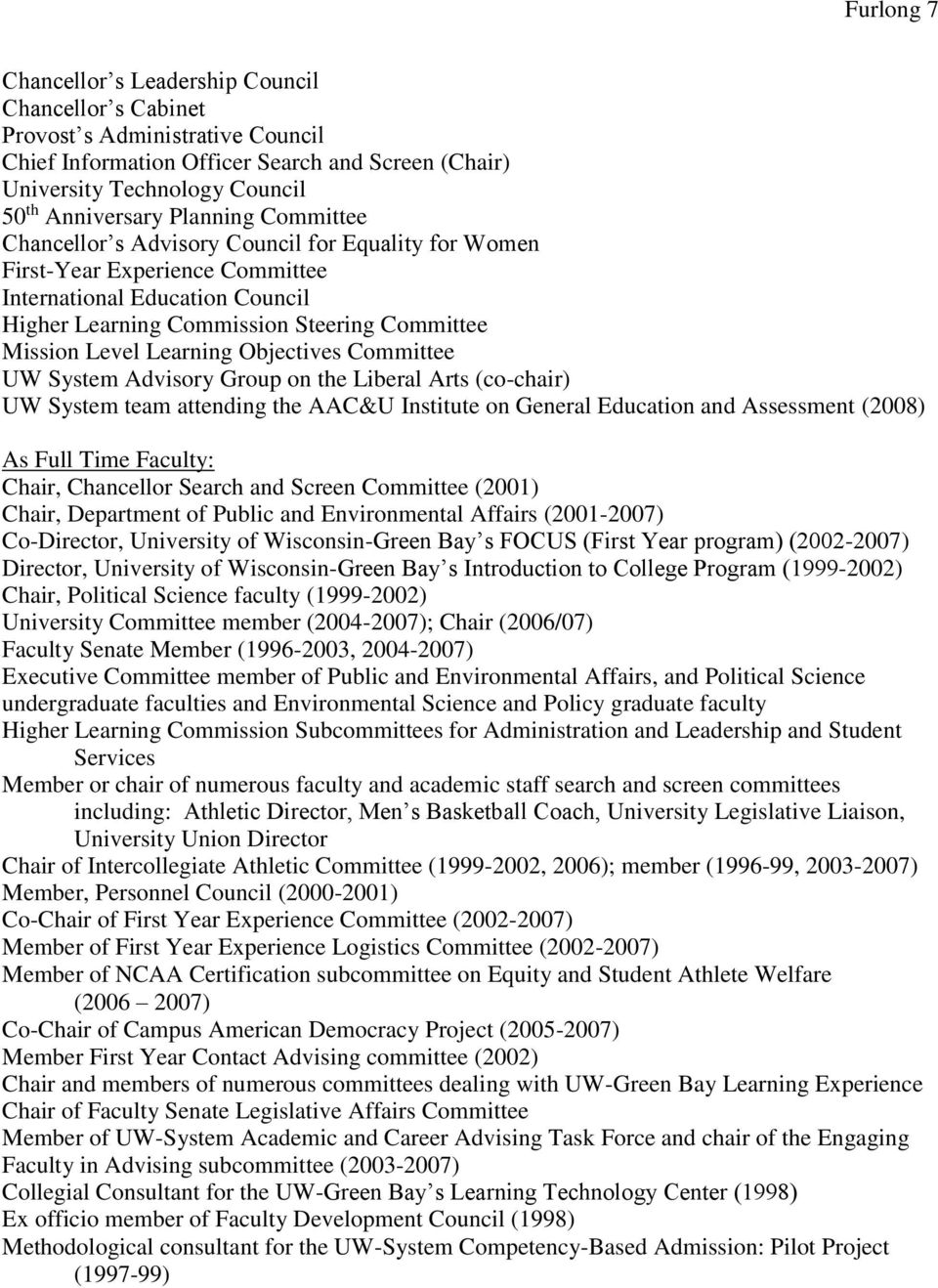 Learning Objectives Committee UW System Advisory Group on the Liberal Arts (co-chair) UW System team attending the AAC&U Institute on General Education and Assessment (2008) As Full Time Faculty: