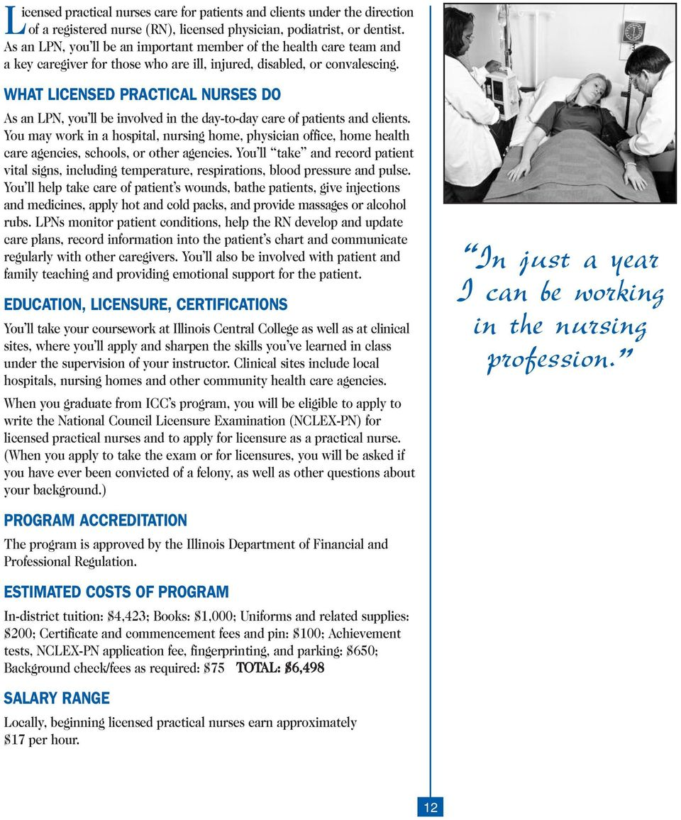 WHAT LICENSED PRACTICAL NURSES DO As an LPN, you ll be involved in the day-to-day care of patients and clients.