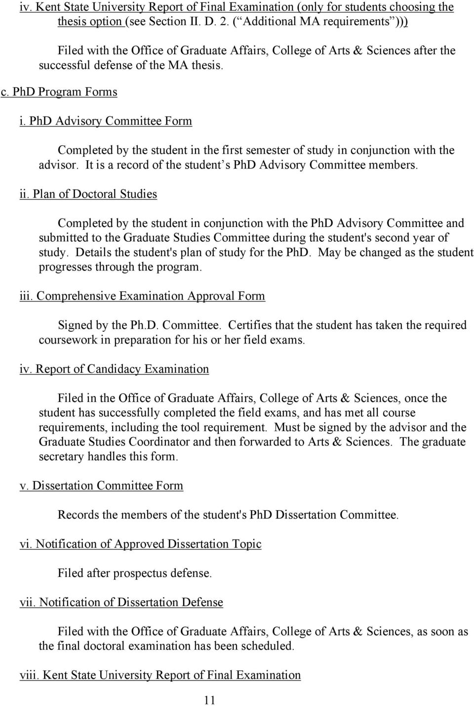 PhD Advisory Committee Form Completed by the student in the first semester of study in conjunction with the advisor. It is a record of the student s PhD Advisory Committee members. ii.