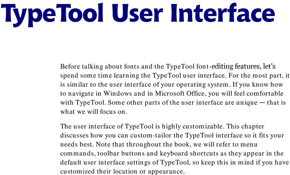 Some other parts of the user interface are unique that is what we will focus on. The user interface of TypeTool is highly customizable.