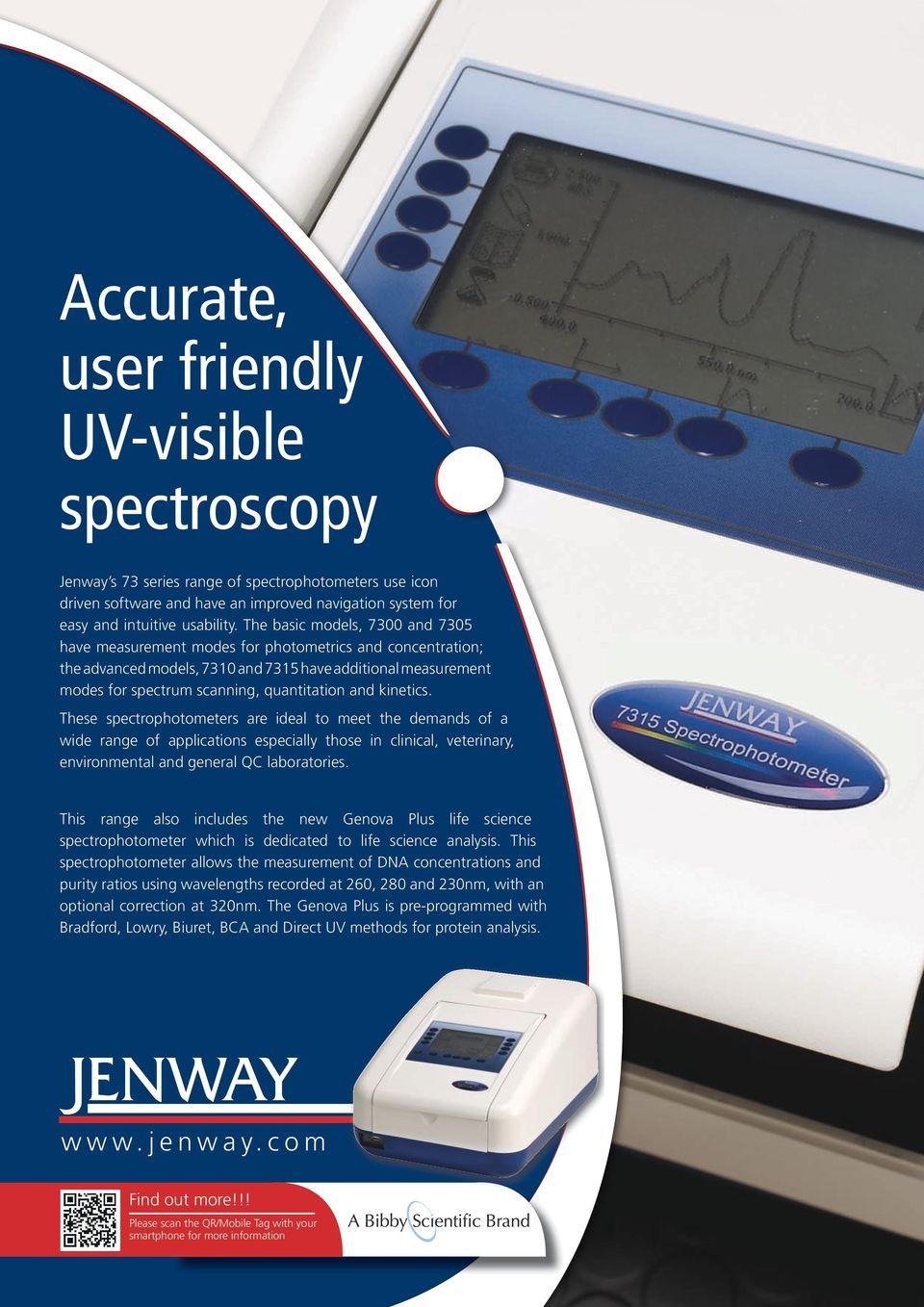 kinetics. These spectrophotometers are ideal to meet the demands of a wide range of applications especially those in clinical, veterinary, environmental and general QC laboratories.