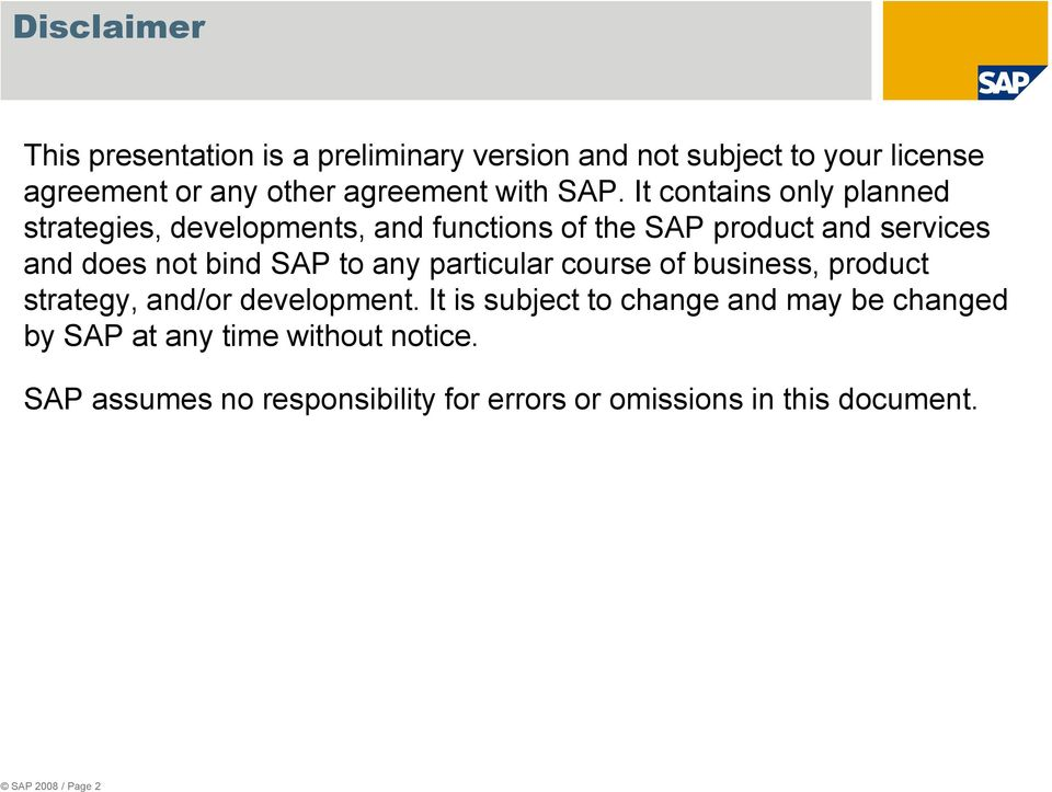 It contains only planned strategies, developments, and functions of the SAP product and services and does not bind SAP to