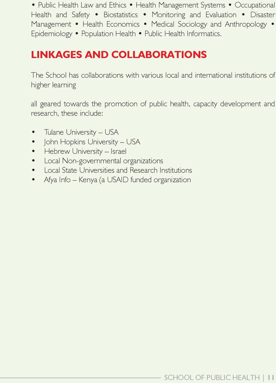 LINKAGES AND COLLABORATIONS The School has collaborations with various local and international institutions of higher learning all geared towards the promotion of public health,