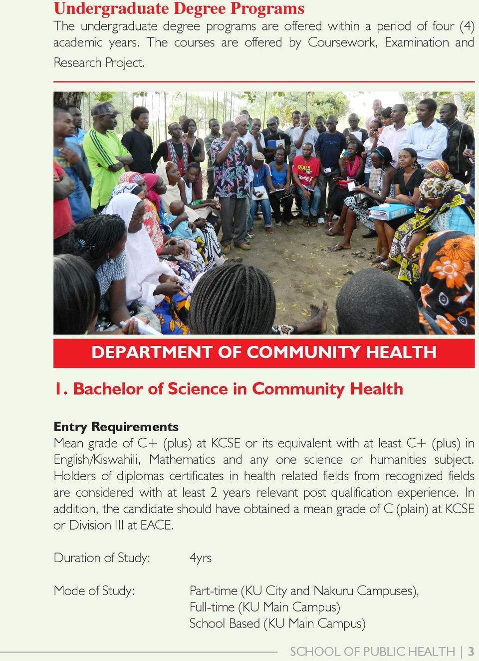 Bachelor of Science in Community Health Mean grade of C+ (plus) at KCSE or its equivalent with at least C+ (plus) in English/Kiswahili, Mathematics and any one science or humanities subject.