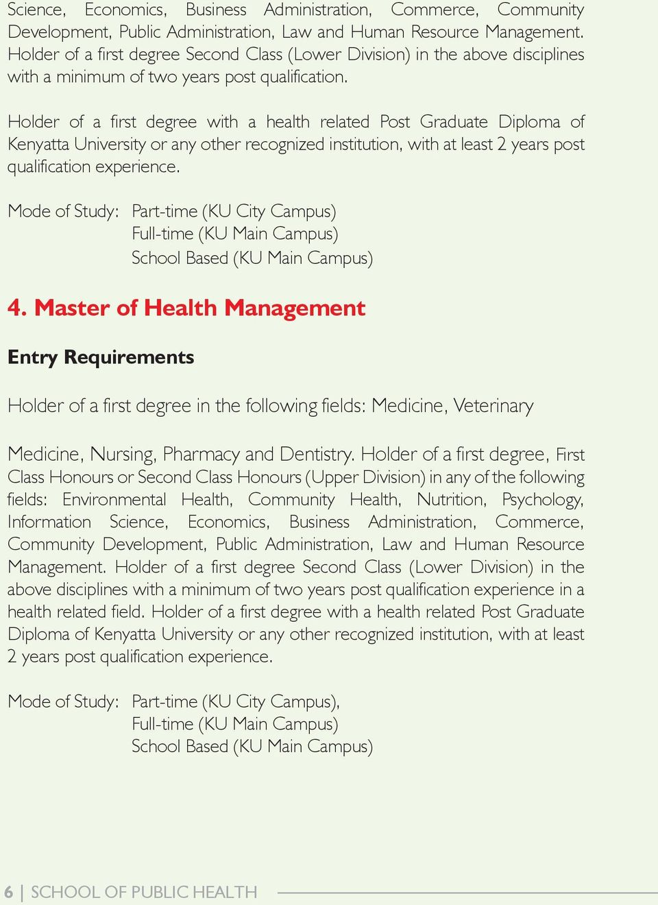 Holder of a first degree with a health related Post Graduate Diploma of Kenyatta University or any other recognized institution, with at least 2 years post qualification experience.