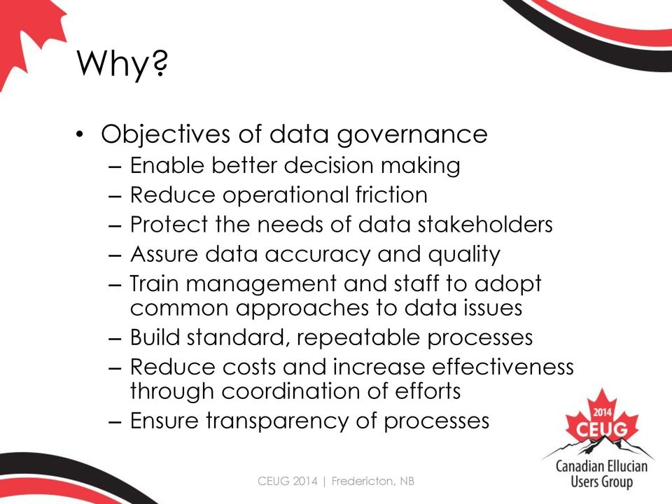staff to adopt common approaches to data issues Build standard, repeatable processes Reduce