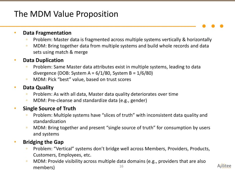 Pick best value, based on trust scores Data Quality Problem: As with all data, Master data quality deteriorates over time MDM: Pre-cleanse and standardize data (e.g.