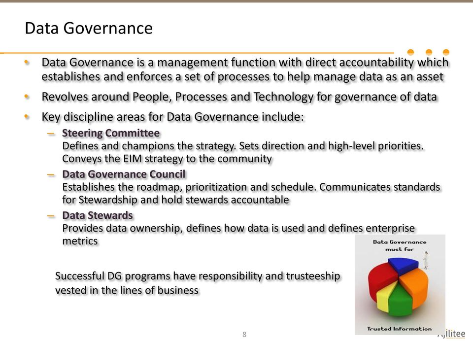 Sets direction and high-level priorities. Conveys the EIM strategy to the community Data Governance Council Establishes the roadmap, prioritization and schedule.
