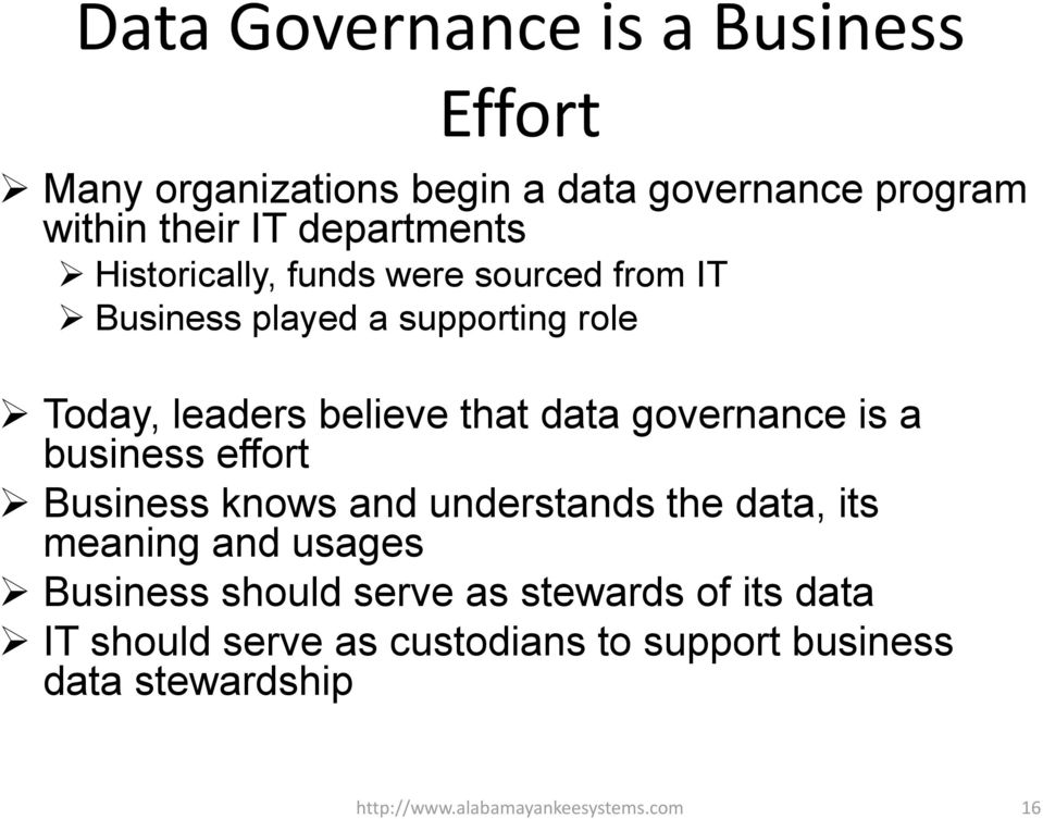 governance is a business effort Business knows and understands the data, its meaning and usages Business should serve