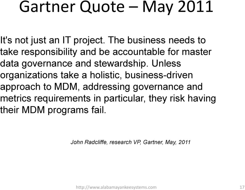 Unless organizations take a holistic, business-driven approach to MDM, addressing governance and metrics