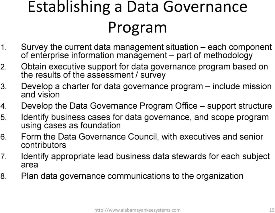 Develop the Data Governance Program Office support structure 5. Identify business cases for data governance, and scope program using cases as foundation 6.