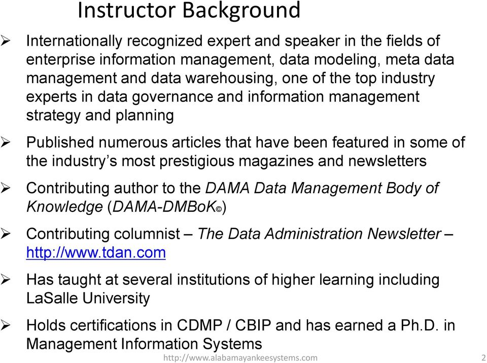 and newsletters Contributing author to the DAMA Data Management Body of Knowledge (DAMA-DMBoK ) Contributing columnist The Data Administration Newsletter http://www.tdan.