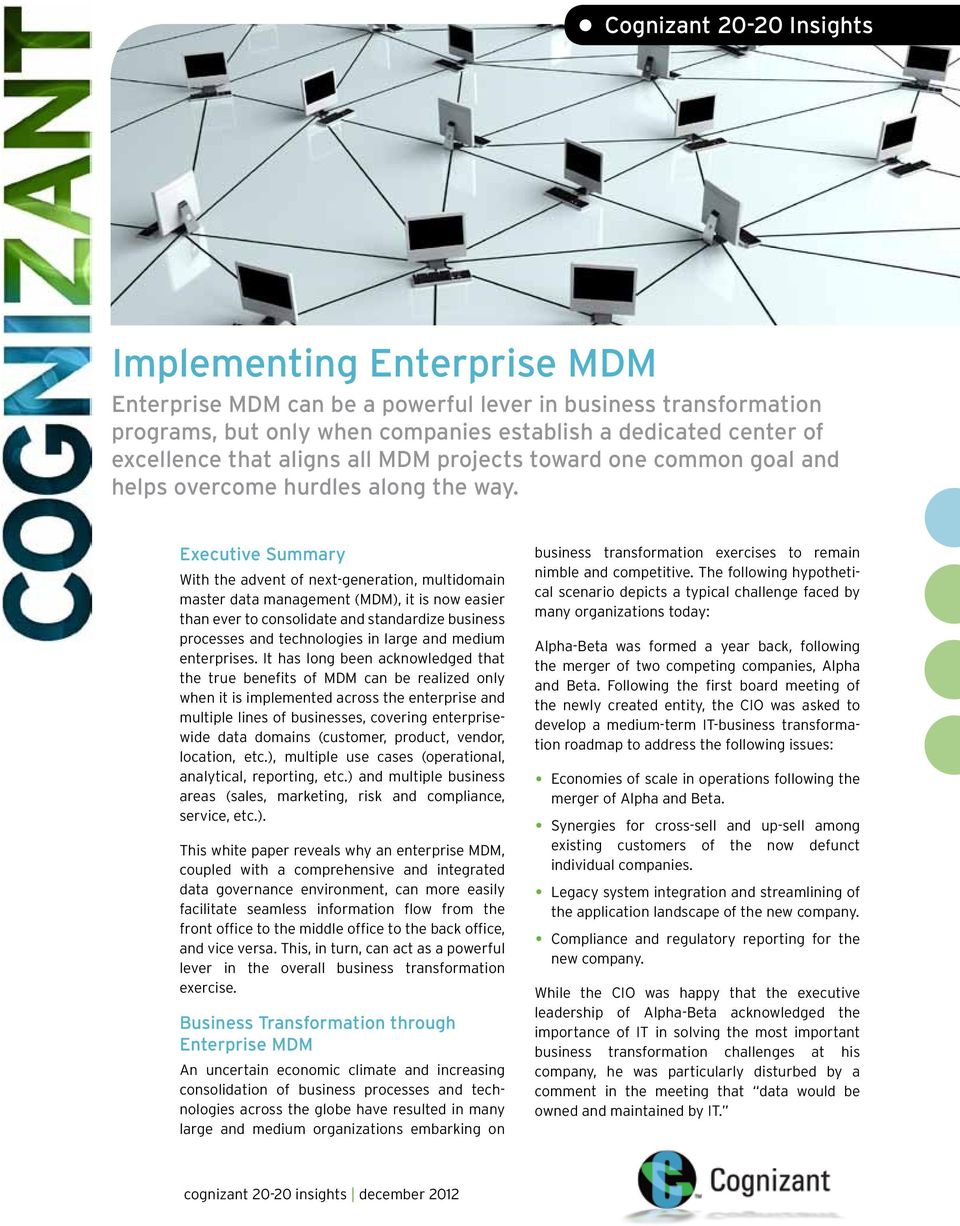 Executive Summary With the advent of next-generation, multidomain master data management (MDM), it is now easier than ever to consolidate and standardize business processes and technologies in large