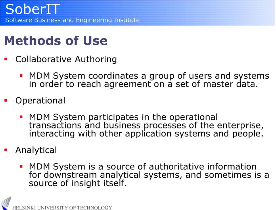 Operational MDM System participates in the operational transactions and business processes of the enterprise,