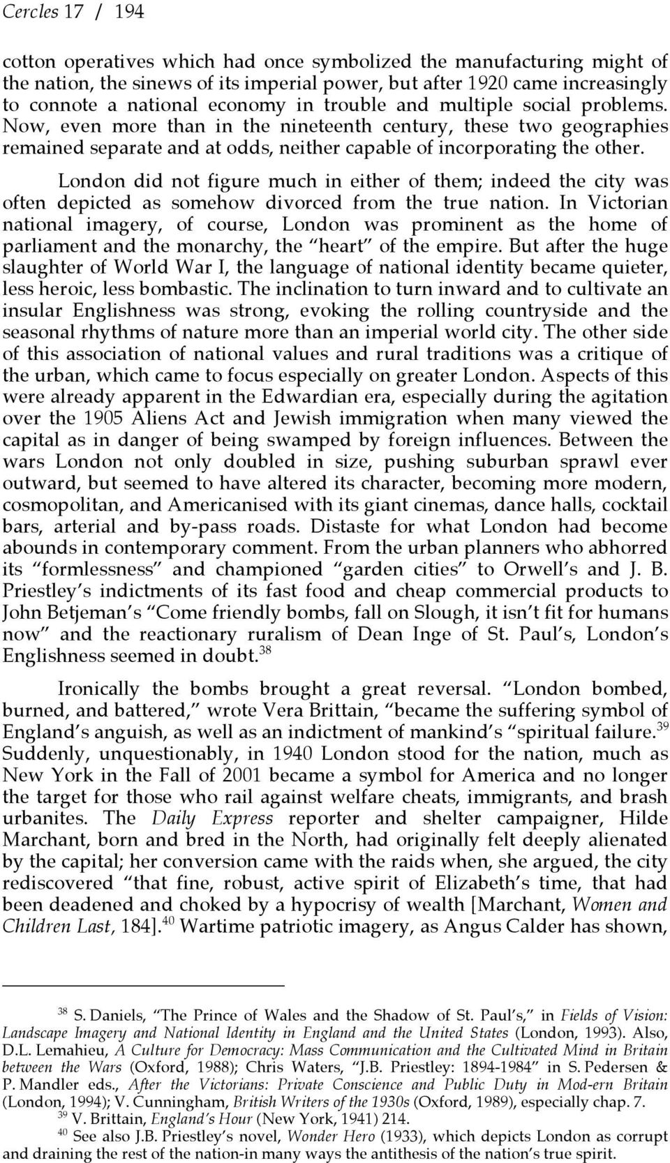 London did not figure much in either of them; indeed the city was often depicted as somehow divorced from the true nation.