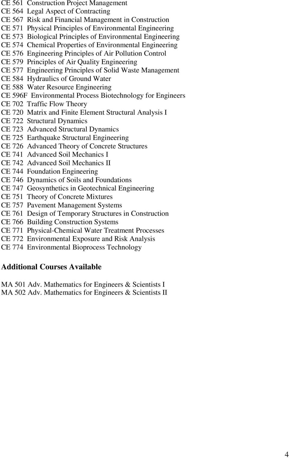 Engineering CE 577 Engineering Principles of Solid Waste Management CE 584 Hydraulics of Ground Water CE 588 Water Resource Engineering CE 596F Environmental Process Biotechnology for Engineers CE