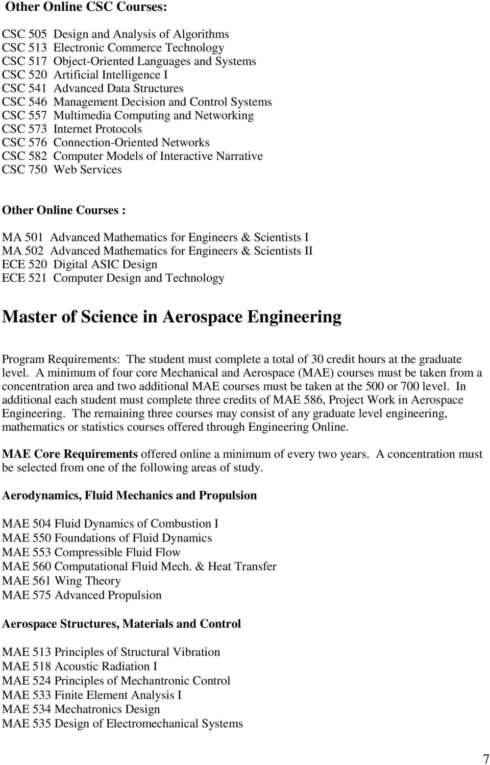 Models of Interactive Narrative CSC 750 Web Services Other Online Courses : MA 501 Advanced Mathematics for Engineers & Scientists I MA 502 Advanced Mathematics for Engineers & Scientists II ECE 520