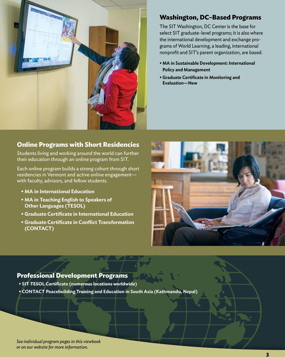 MA in Sustainable Development: International Policy and Management Graduate Certificate in Monitoring and Evaluation New Online Programs with Short Residencies Students living and working around the