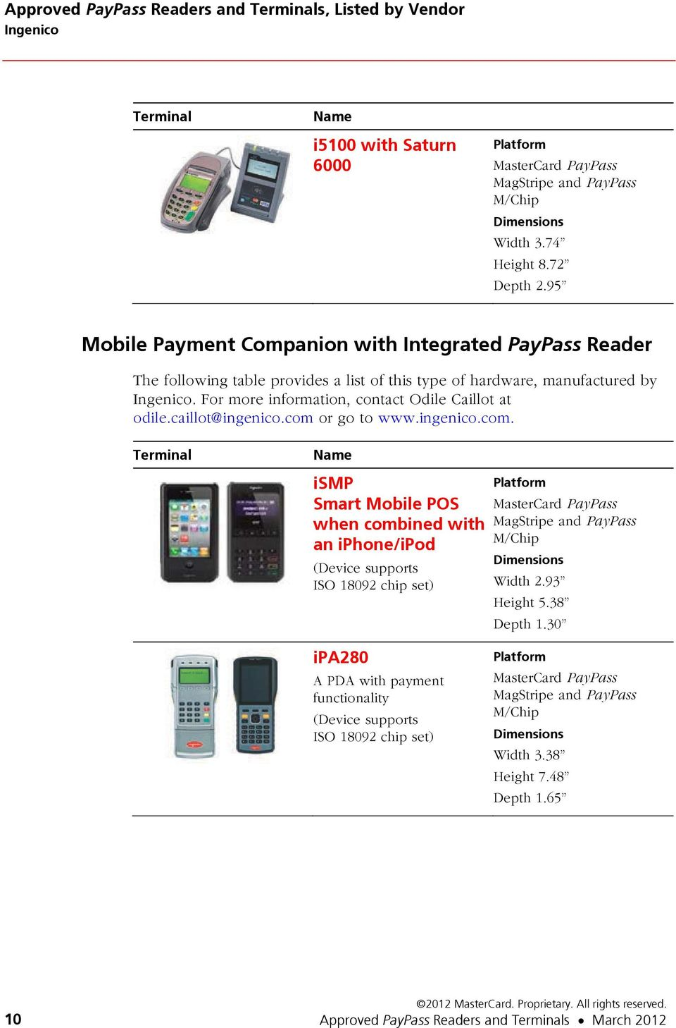 caillot@ingenico.com or go to www.ingenico.com. ismp Smart Mobile POS when combined with an iphone/ipod Width 2.