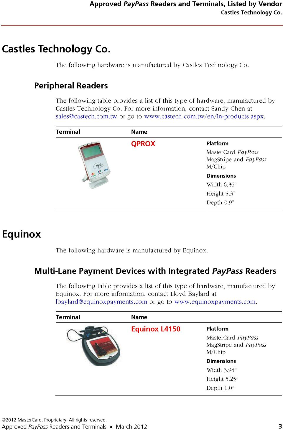 36 Height 5.3 Depth 0.9 Equinox The following hardware is manufactured by Equinox. Multi-Lane Payment Devices with Integrated PayPass Readers Equinox.