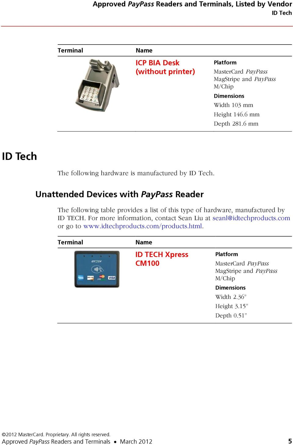Unattended Devices with PayPass Reader ID TECH. For more information, contact Sean Liu at seanl@idtechproducts.