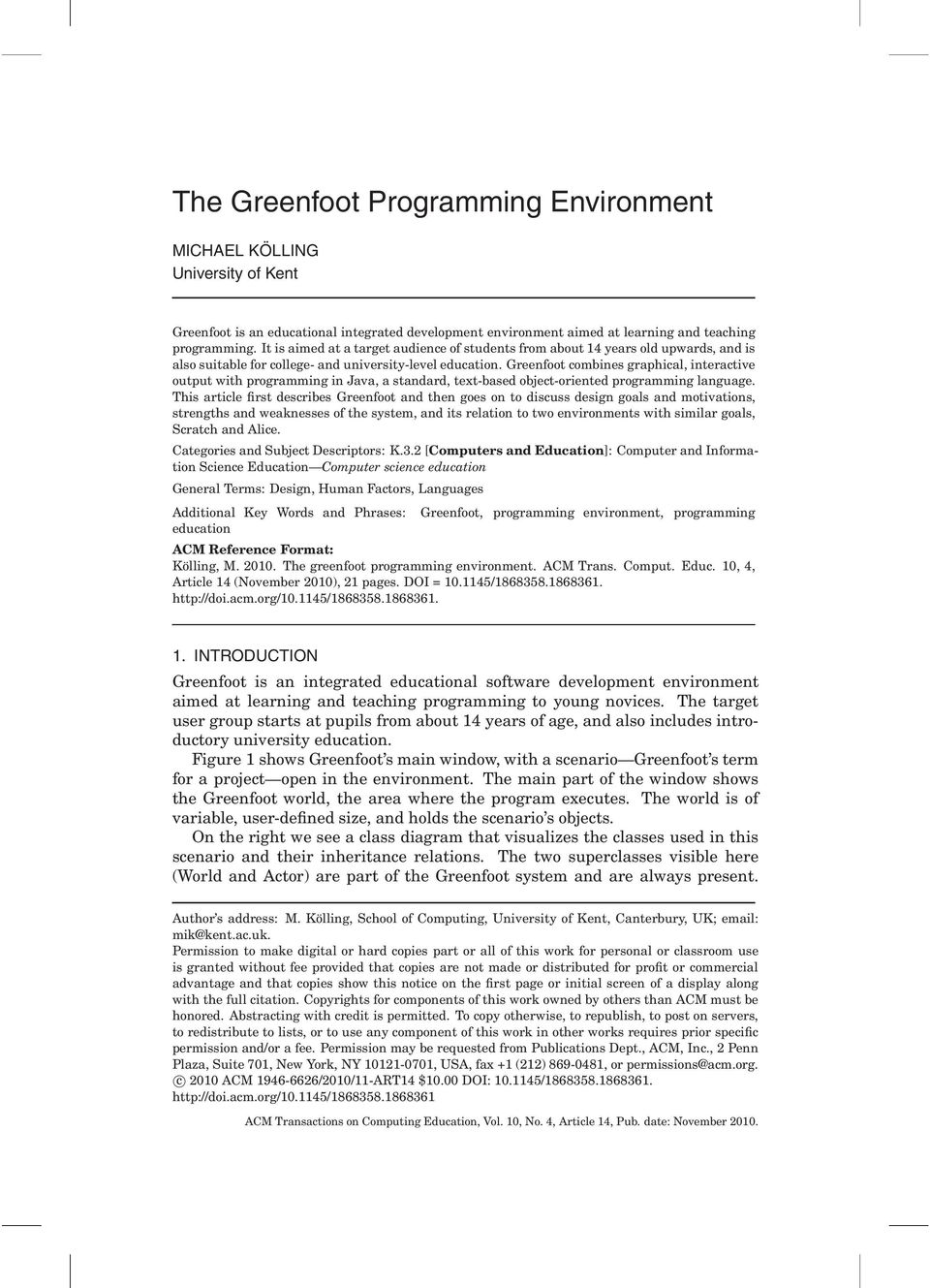 Greenfoot combines graphical, interactive output with programming in Java, a standard, text-based object-oriented programming language.