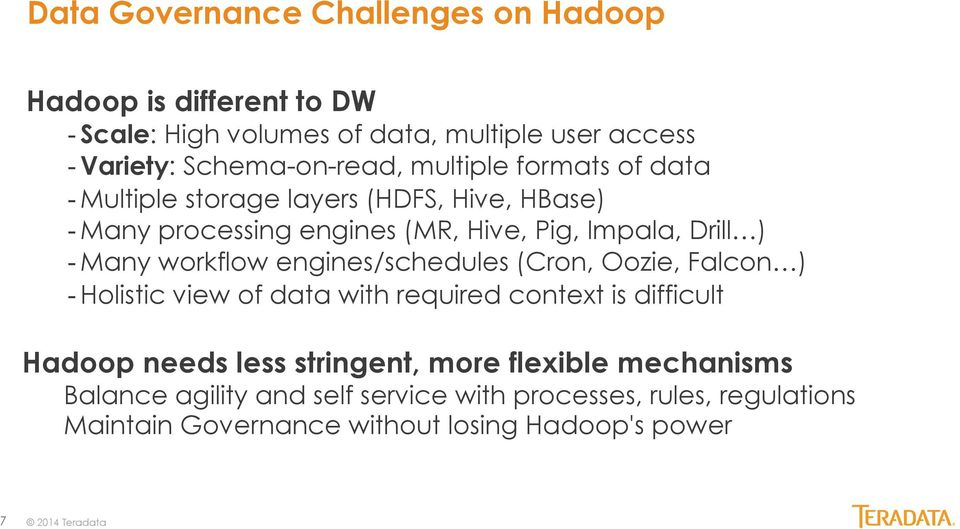 workflow engines/schedules (Cron, Oozie, Falcon ) - Holistic view of data with required context is difficult Hadoop needs less stringent, more