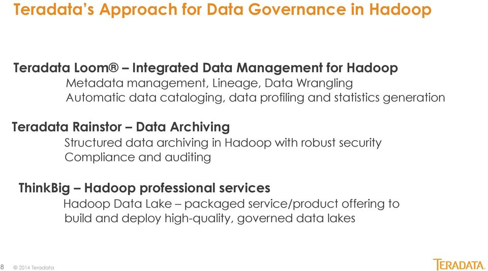 Data Archiving Structured data archiving in Hadoop with robust security Compliance and auditing ThinkBig Hadoop