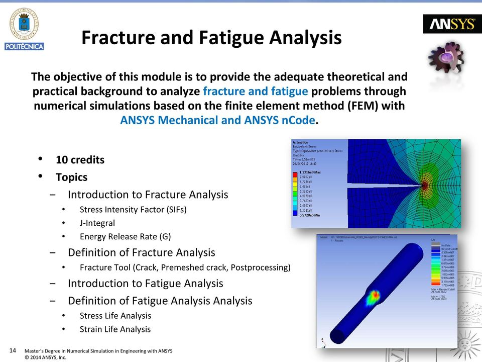 10 credits Topics Introduction to Fracture Analysis Stress Intensity Factor (SIFs) J-Integral Energy Release Rate (G) Definition of Fracture