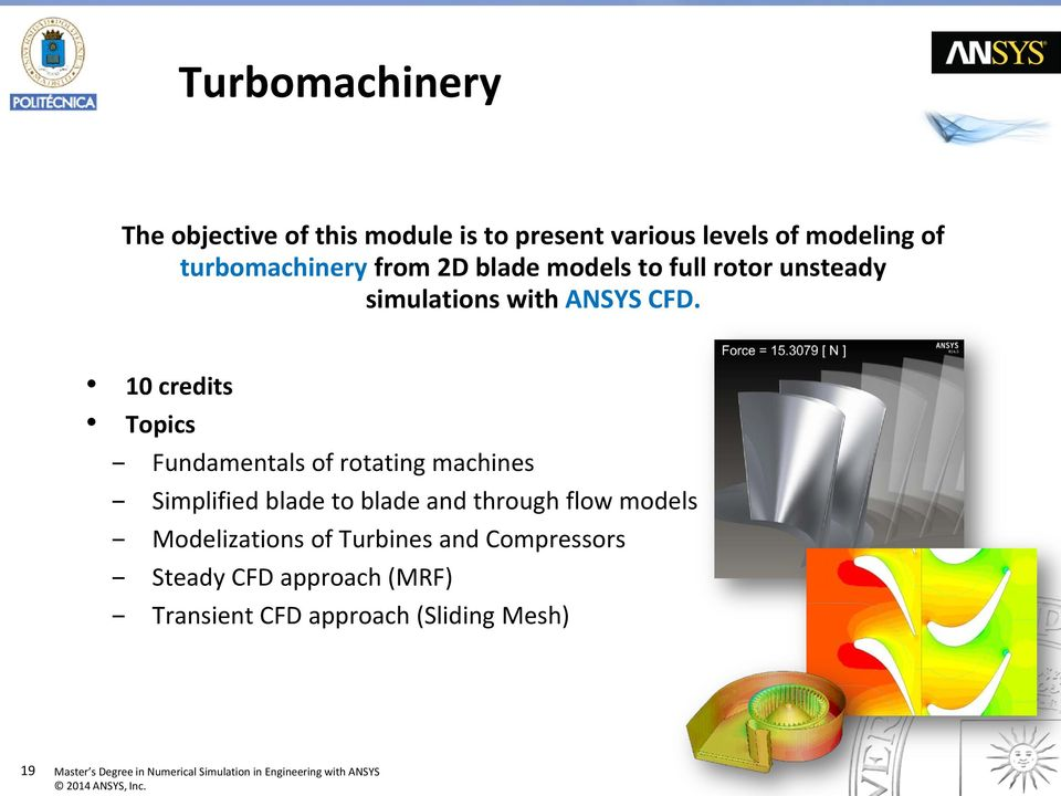 10 credits Topics Fundamentals of rotating machines Simplified blade to blade and through flow