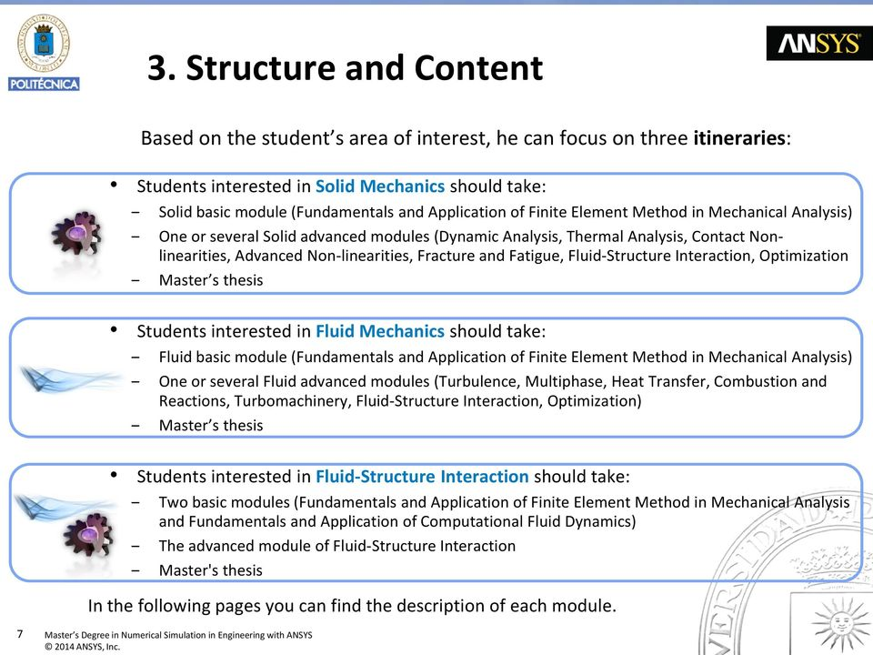 Fatigue, Fluid-Structure Interaction, Optimization Master s thesis Students interested in Fluid Mechanics should take: Fluid basic module (Fundamentals and Application of Finite Element Method in