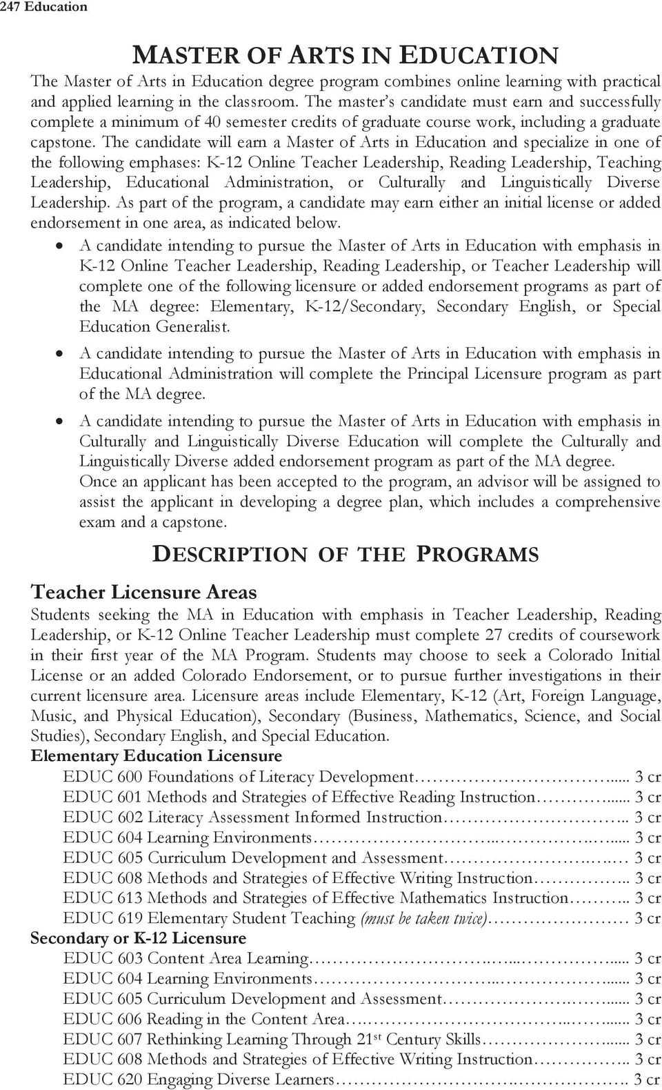 The candidate will earn a Master of Arts in Education and specialize in one of the following emphases: K-12 Online Teacher Leadership, Reading Leadership, Teaching Leadership, Educational