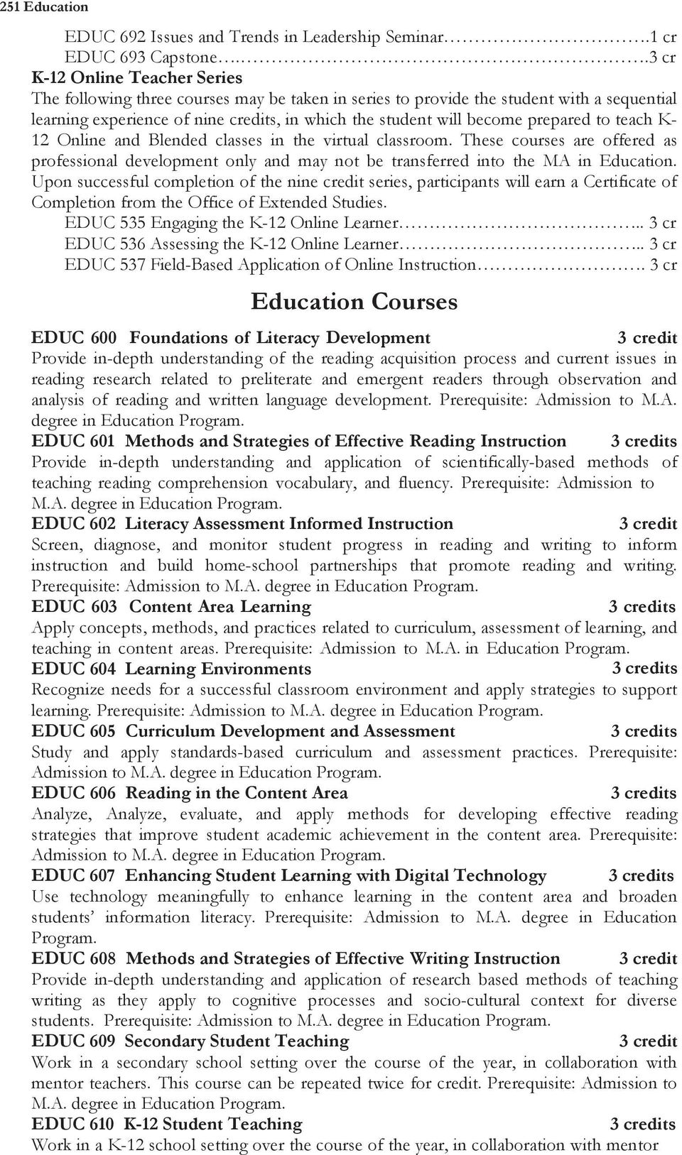 prepared to teach K- 12 Online and Blended classes in the virtual classroom. These courses are offered as professional development only and may not be transferred into the MA in Education.